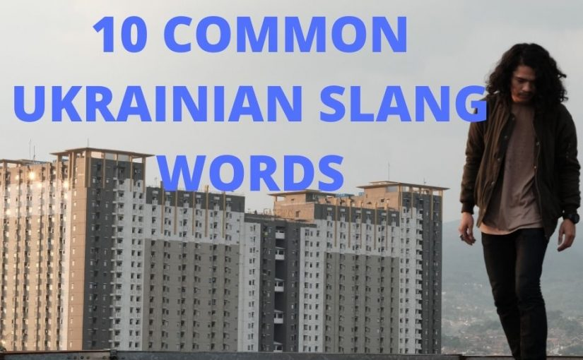 10 Common Ukrainian Slang Words