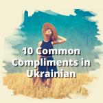 10 Common Compliments in Ukrainian