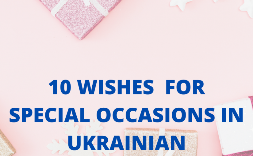 10 Wishes for Special Occasions in Ukrainian