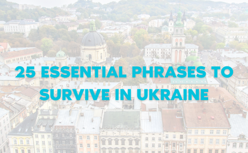 25 Essential Phrases to Survive in Ukraine