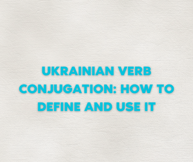 Ukrainian Verb Conjugation: How to Define and Use It