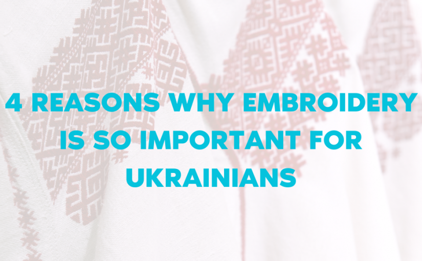 4 Reasons Why Embroidery is So Important For Ukrainians