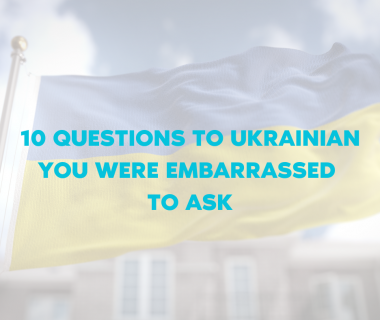 10 questions to Ukrainian you were embarrassed to ask