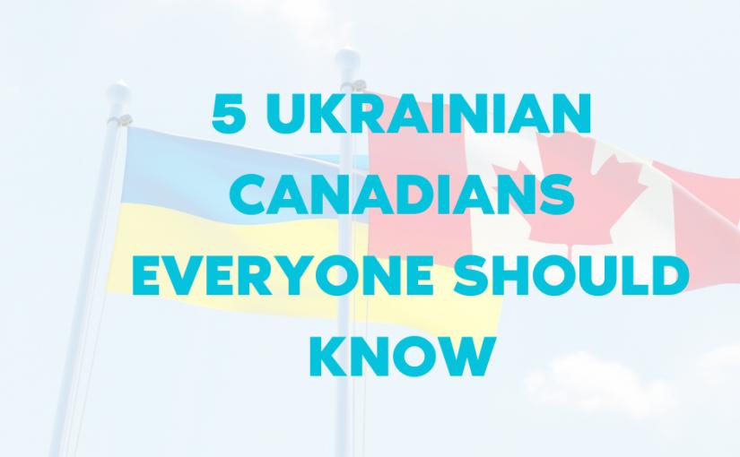 5 Famous Ukrainian Canadians