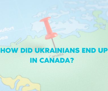 How Did Ukrainians End Up in Canada?