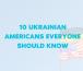 10 Ukrainian Americans Everyone Should Know